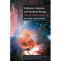 Embryos, Galaxies, and Sentient Beings: How the Universe Makes Life (English Edition)