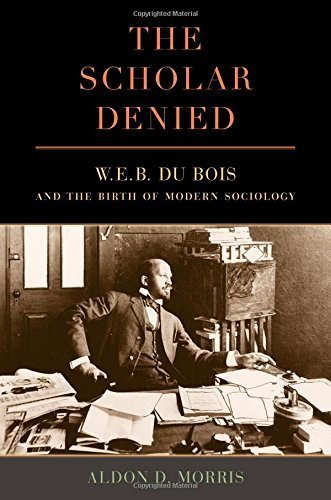The Scholar Denied: W. E. B. Du Bois and the Birth of Modern Sociology by Aldon Morris (2015-08-27)
