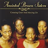 Crossing Over and Moving on by Anointed Brown Sisters (2012-09-17)