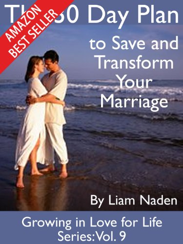 The 30 Day Plan to Save and Transform Your Marriage (Growing in Love for Life Series Book 9)
