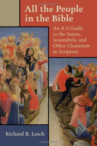 All the People in the Bible: An A-Z Guide to the Saints, Scoundrels, and Other Characters in Scripture (Dictionary Peoples)
