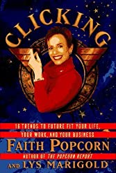 Clicking: 16 Trends to Future Fit Your Life, Your Work, and Your Business by Faith Popcorn (1996-04-03)