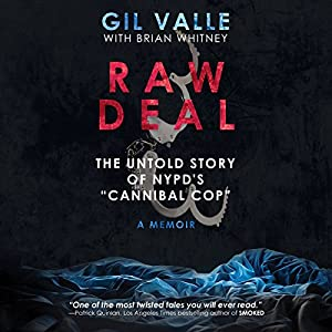 Raw Deal: The Untold Story of NYPD's 'Cannibal Cop' Audiobook