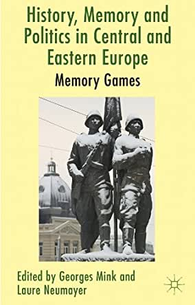 History, Memory and Politics in Central and Eastern Europe: Memory