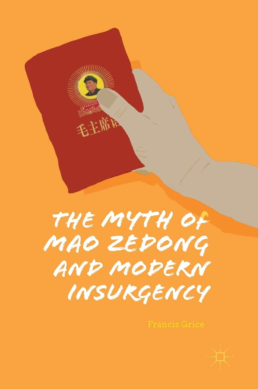 The Myth of Mao Zedong and Modern Insurgency: Amazon.co.uk: Grice, Francis:  9783319775708: Books