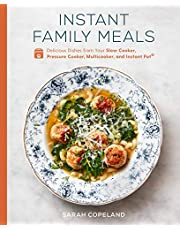 Instant Family Meals: Delicious Dishes from Your Slow Cooker, Pressure Cooker, Multicooker, and Instant Pot: A Cookbook