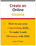 Online Income: How to use your Copywriting skills to make Loads of Money with an SMS Campaign