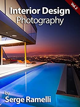 Interior Design Photography, Volume 2: My Full Workflow on Shooting Interior Design by [Ramelli, Serge]