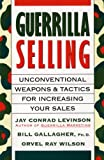 img - for Guerrilla Selling: Unconventional Weapons and Tactics for Increasing Your Sales by Orvel Ray Wilson, William K Gallagher, Jay Conrad Levinson (1992) Paperback book / textbook / text book