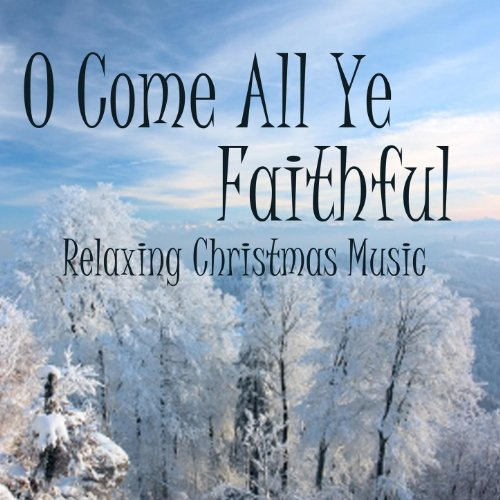 Relaxing Christmas Music - O Come All Ye Faithful