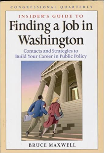 Insider's Guide to Finding a Job in Washington: Contacts and Strategies to Build Yoru Career in Public Policy by Maxwell Bruce (1999-09-01)