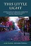 This Little Light: A Poetic Book of Christian Inspiration about Love, Encouragement and the Trials of Life