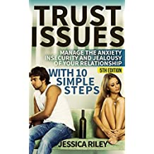 Trust Issues: Manage the Anxiety, Insecurity and Jealousy in Your Relationship, With 10 Simple Steps - 5th Edition