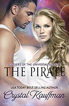 The Pirate (Soldiers of the Universal Guard Book 1) by [Kauffman, Crystal]