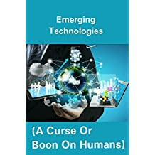 EMERGING TECHNOLOGIES: A Curse or Boon on Humans!