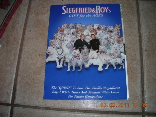 Siegfried and Roy's Gift for the Ages: The Quest to Save the World's Magnificent Royal White Tigers and Magical White Lions for Future - San Macys In Diego