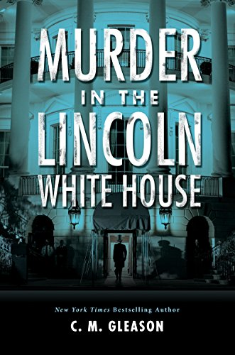 Murder in the Lincoln White House (Lincoln's White House Mystery) by [Gleason, C. M.]