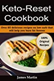 Keto-Reset Cookbook: Over 60 delicious recipes on low carb that will help you burn fat forever