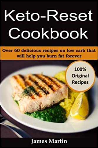 Keto reset cookbook over 60 delicious recipes on low carb that will keto reset cookbook over 60 delicious recipes on low carb that will help you burn fat forever james martin 9781976261572 amazon books forumfinder Gallery