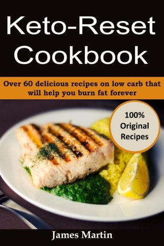 Keto-Reset Cookbook: Over 60 delicious recipes on low carb that will help you burn fat forever by James Martin