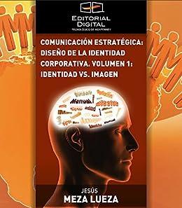 Comunicación estratégica: diseño de la identidad corporativa. Volumen 1: identidad vs. imagen de [Lueza, Jesús Meza]