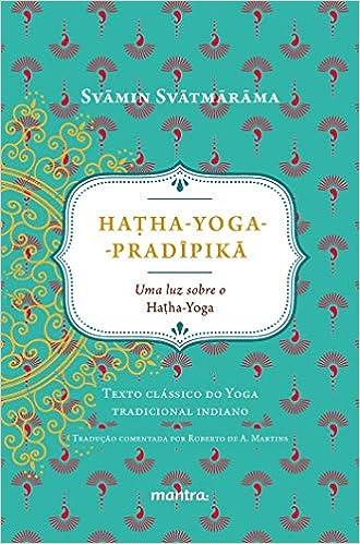 Hatha-Yoga-Pradipikã. Uma Luz Sobre o Hatha-Yoga ...