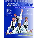 Martial Arts for Children: Essential Tips, Drills, and Combat Techniques
