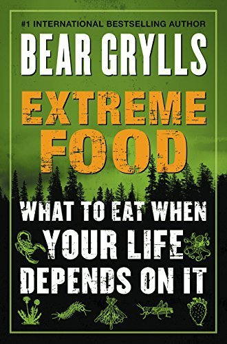 Download By Bear Grylls - Extreme Food: What to Eat When Your Life Depends on It (2015-06-03) [Paperback] PDF