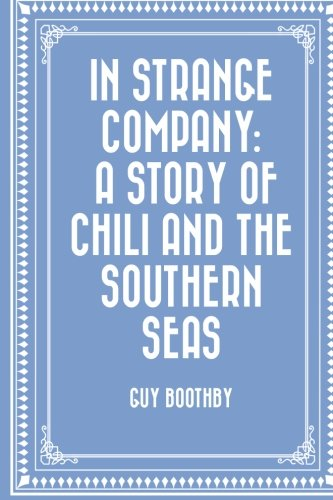 In Strange Company: A Story of Chili and the Southern Seas PDF