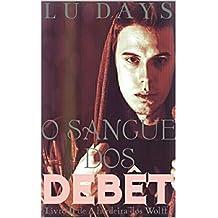 O sangue dos Debêt: Dulogia Wolff-Debêt (Duologia Wolff-Debêt Livro 2)