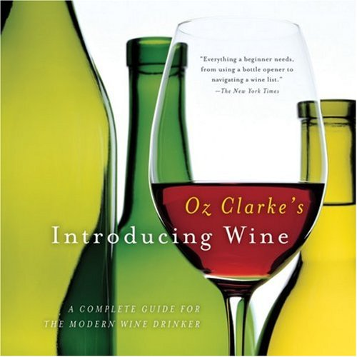 Oz Clarke's Introducing Wine: A Complete Guide for the Modern Wine Drinker by Oz Clarke