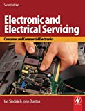 Electronic and Electrical Servicing : Consumer and Commercial Electronics, Sinclair, Ian and Dunton, John, 0750669888