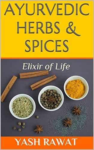 Ayurvedic Herbs & Spices: Elixir of Life by Yash Rawat