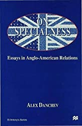 On Specialness: Essays in Anglo-American Relations (St Antony&quote;s Series) by Alex Danchev (1998-01-28)
