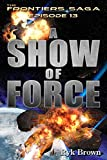 Ep.#13 - A Show of Force (The Frontiers Saga)