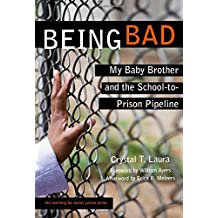 Being Bad: My Baby Brother and the School-to-Prison Pipeline (Teaching for Social Justice Series) (Teaching for...