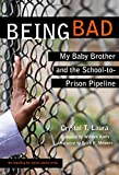 Being Bad: My Baby Brother and the School-to-Prison Pipeline (Teaching for Social Justice Series)