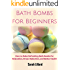 Bath Bombs for Beginners: How to Make Refreshing Bath Bombs for Relaxation, Stress Reduction, and Better Health (DIY and Hobbies)