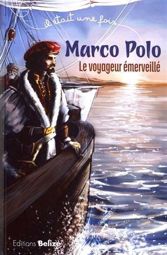 Marco Polo : Le voyageur émerveillé Album – 7 juin 2017 Dominique Vincent Laurent Bègue Editions Belize 2372040391