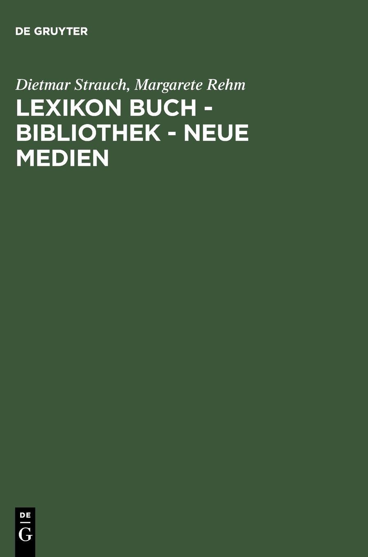 Lexikon Buch - Bibliothek - Neue Medien Gebundenes Buch – 16. März 2007 Dietmar Strauch Margarete Rehm De Gruyter 3598117582