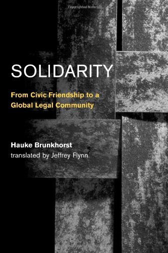 Solidarity: From Civic Friendship to a Global Legal Community (Studies in Contemporary German Social Thought)