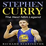 Stephen Curry: The Next NBA Legend: Basketball Biography, Book 1 | Richard Berrington