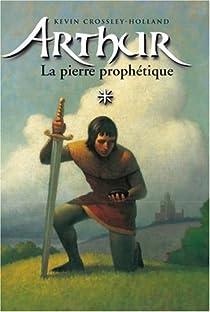 Arthur, tome 1 : La Pierre prophétique par Crossley-Holland