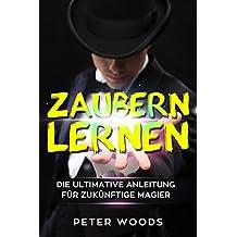 Zaubern lernen: Die ultimative Anleitung für zukünftige Magier (German Edition)