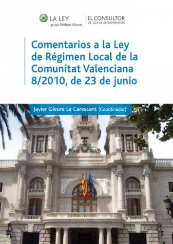 Descargar Libro Comentarios A La Ley De Régimen Local De La Comunidad Autónoma Valenciana 8/2010, De 23 De Junio Javier Gieure Le Caressant