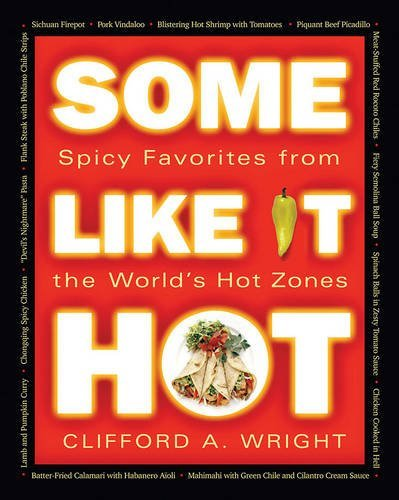 Some Like It Hot: Spicy Favorites From The World's Hot Zones by Clifford A. Wright
