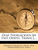 Olaf Thorlacksen [by F. W. P. Oertel. Transl. ]... ., , 1273720938