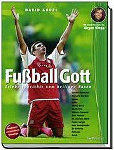 Fussball Gott: Erlebnisberichte vom heiligen Rasen