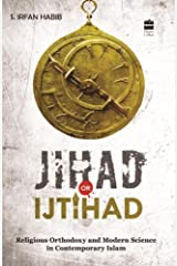 Jihad Or Ijtihad : Religious Orthodoxy And Modern Science In ContemporayIslam: Religious Orthodoxy and Modern Science in Contemporary Islam Paperback