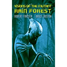 Visions of the Mutant Rain Forest